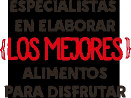ESPECIALISTAS EN ELABORAR LOS MEJORES ALIMENTOS